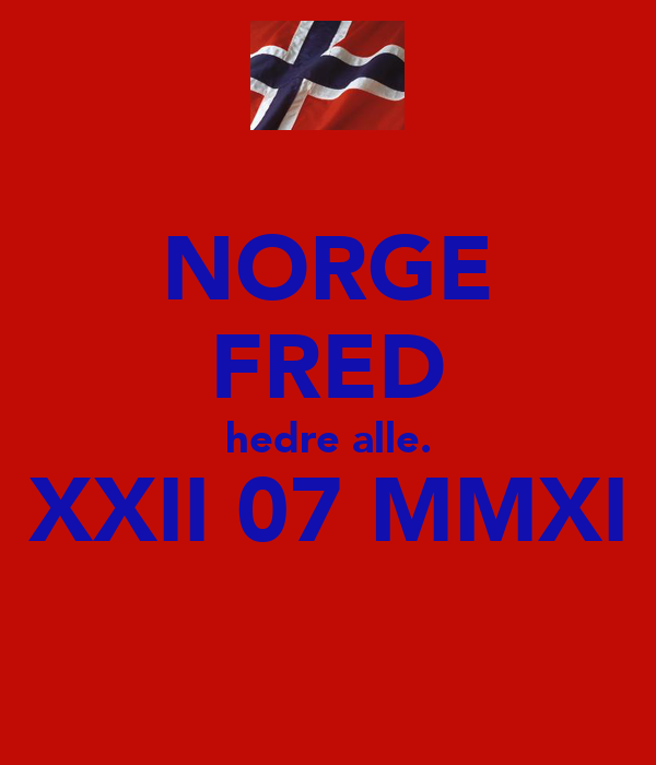 NORGE FRED hedre alle. XXII 07 MMXI