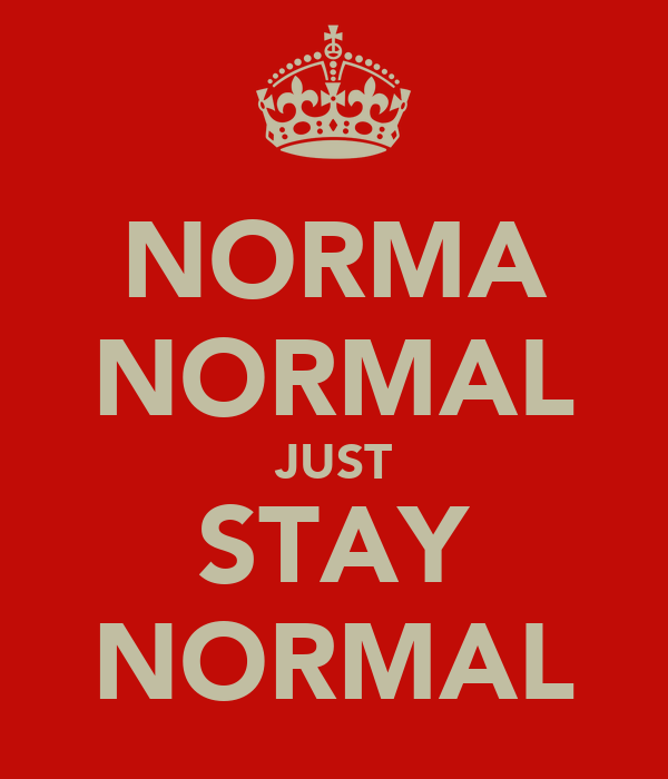 NORMA NORMAL JUST STAY NORMAL