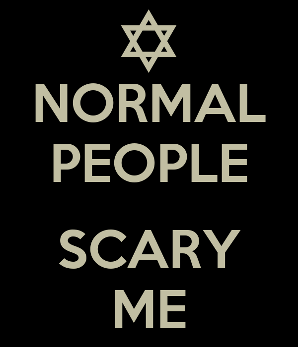 NORMAL PEOPLE  SCARY ME