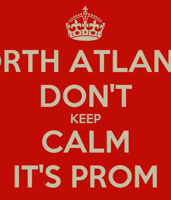 NORTH ATLANTA DON'T KEEP CALM IT'S PROM