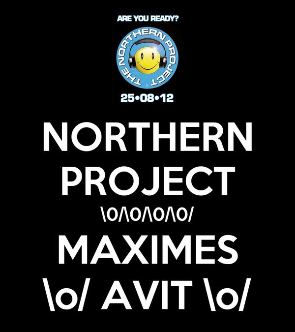 NORTHERN PROJECT \0/\0/\0/\0/ MAXIMES \o/ AVIT \o/