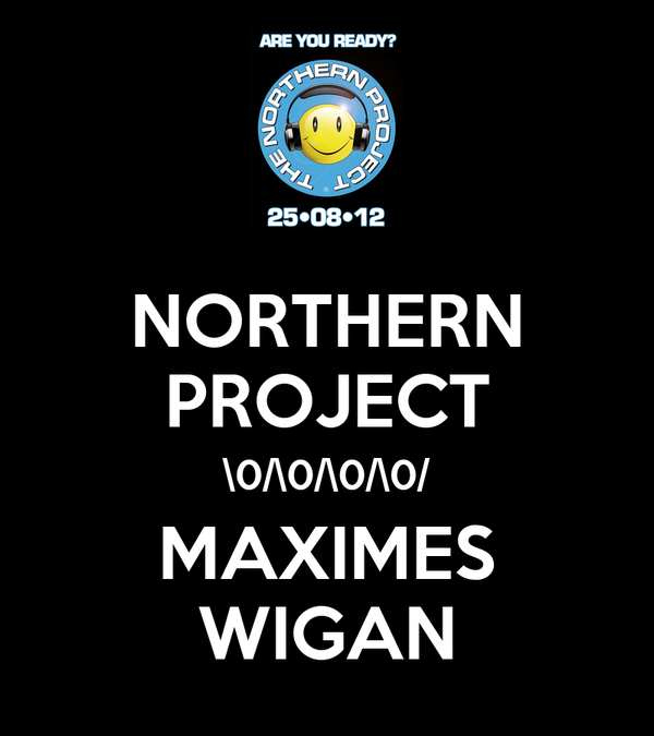 NORTHERN PROJECT \0/\0/\0/\0/ MAXIMES WIGAN