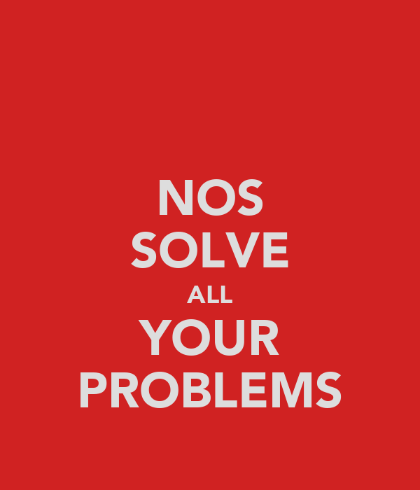 NOS SOLVE ALL YOUR PROBLEMS