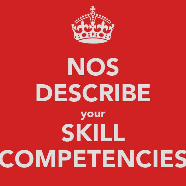 NOS DESCRIBE your SKILL COMPETENCIES