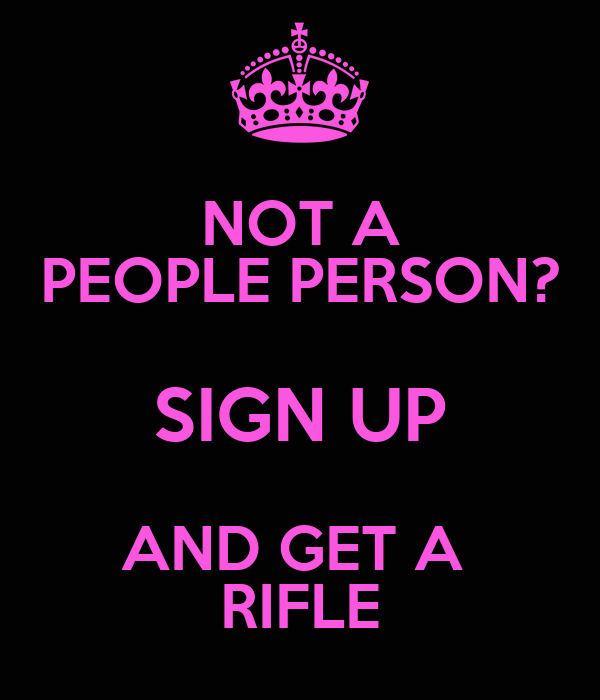 NOT A PEOPLE PERSON? SIGN UP AND GET A  RIFLE