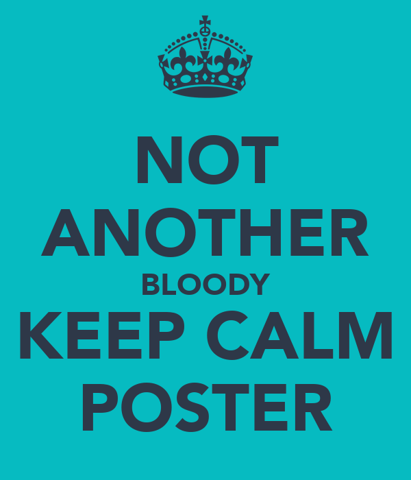 NOT ANOTHER BLOODY KEEP CALM POSTER