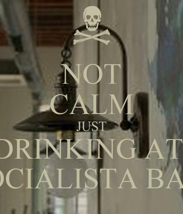 NOT CALM JUST DRINKING AT  SOCIALISTA BAR!