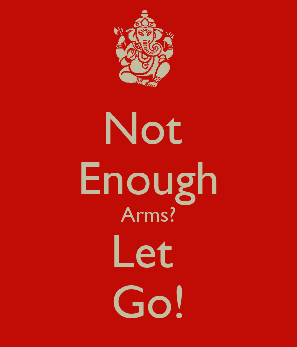 Not  Enough Arms? Let  Go!
