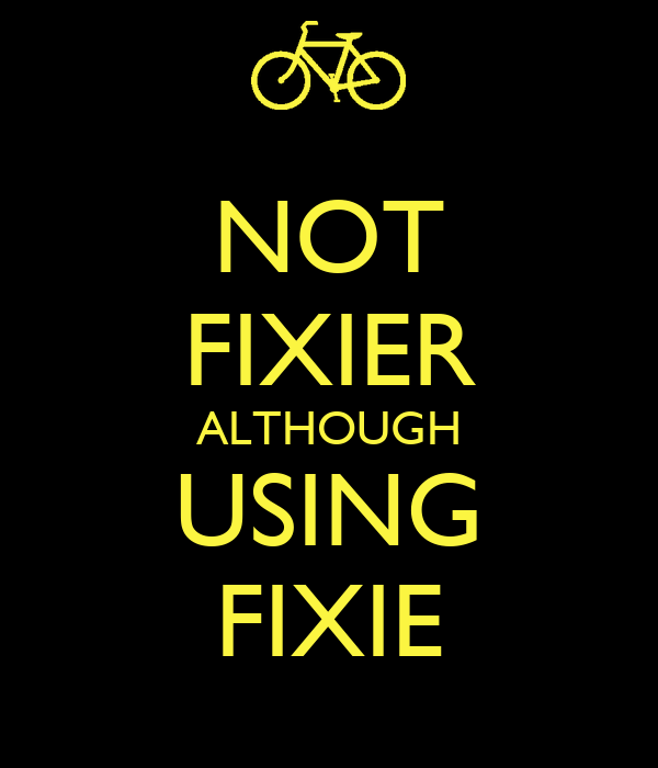 NOT FIXIER ALTHOUGH USING FIXIE