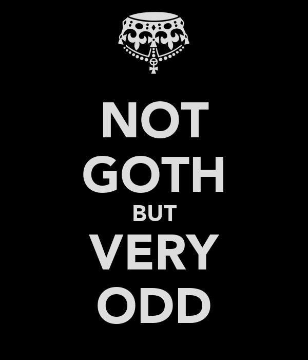 NOT GOTH BUT VERY ODD