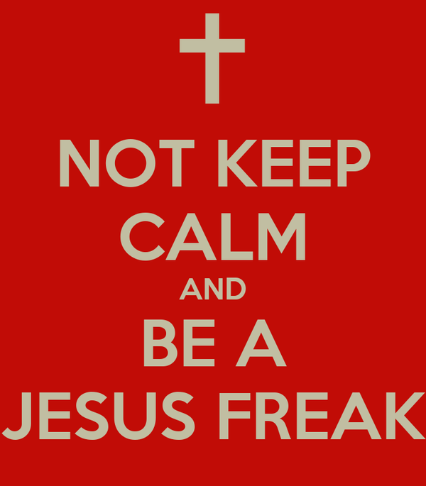NOT KEEP CALM AND BE A JESUS FREAK