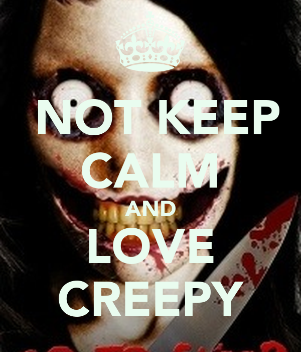 NOT KEEP CALM AND LOVE CREEPY