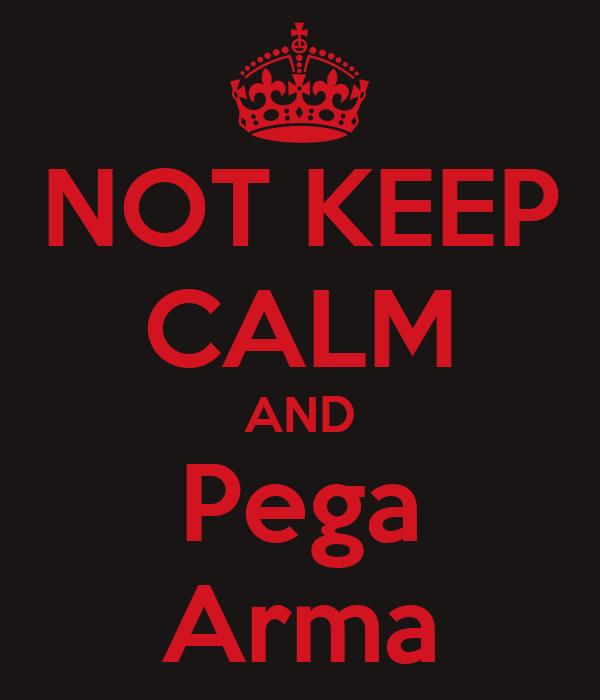 NOT KEEP CALM AND Pega Arma