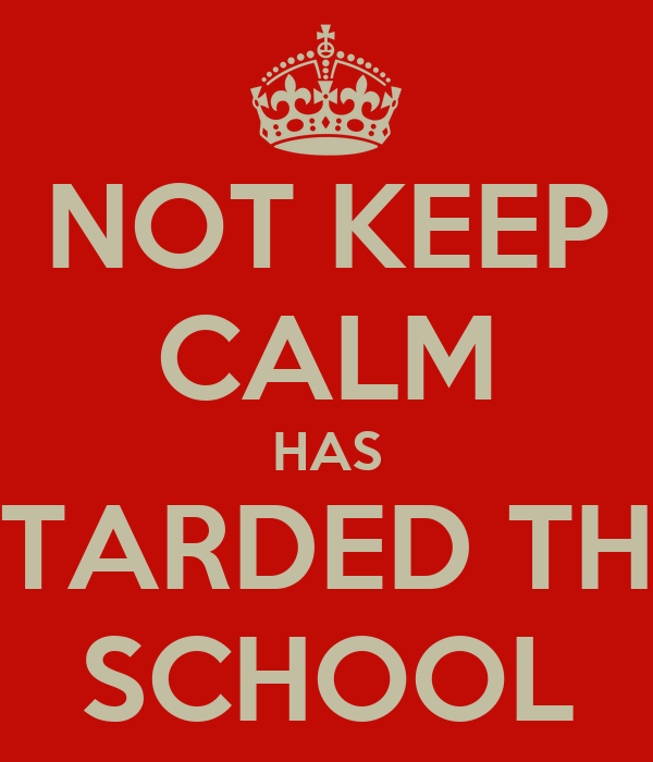 NOT KEEP CALM HAS STARDED THE SCHOOL