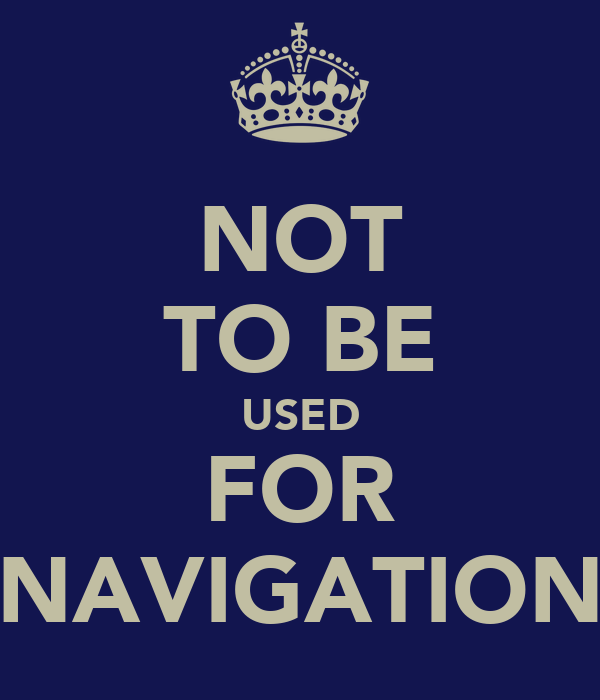 NOT TO BE USED FOR NAVIGATION