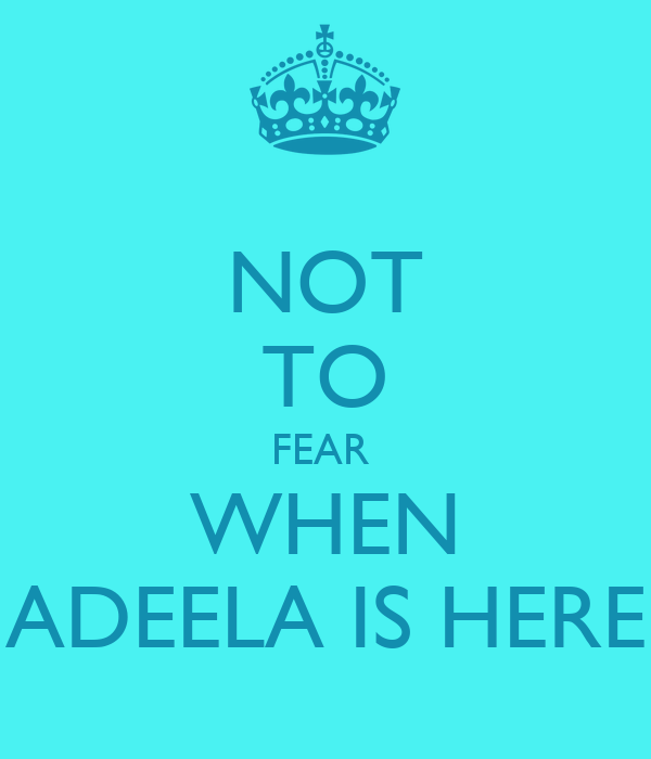 NOT TO FEAR  WHEN ADEELA IS HERE
