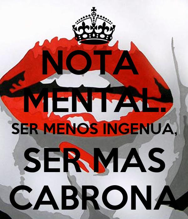 NOTA  MENTAL: SER MENOS INGENUA, SER MAS CABRONA