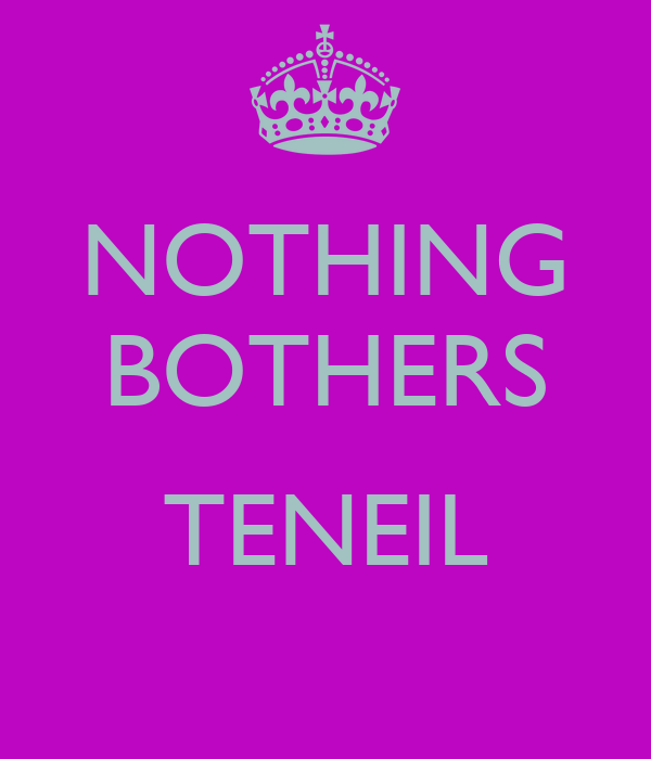 NOTHING BOTHERS  TENEIL