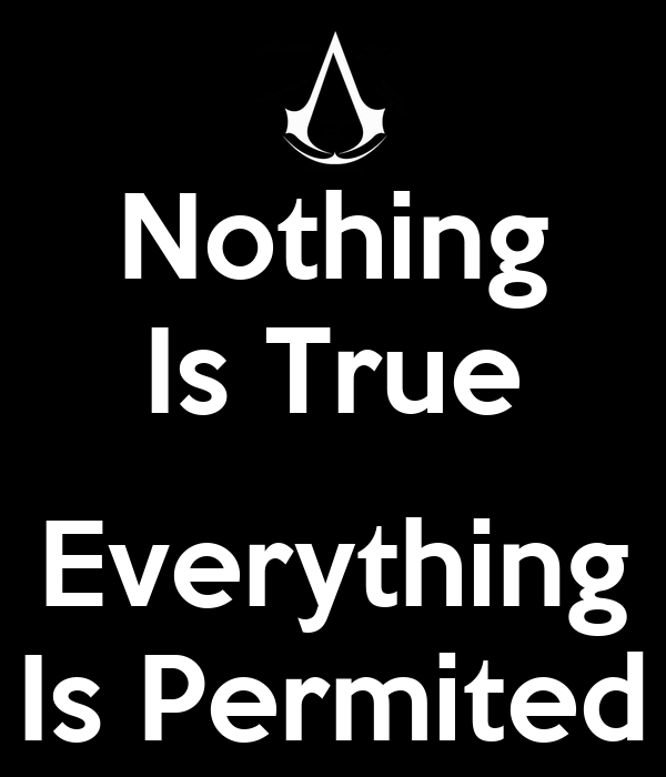 Nothing Is True  Everything Is Permited