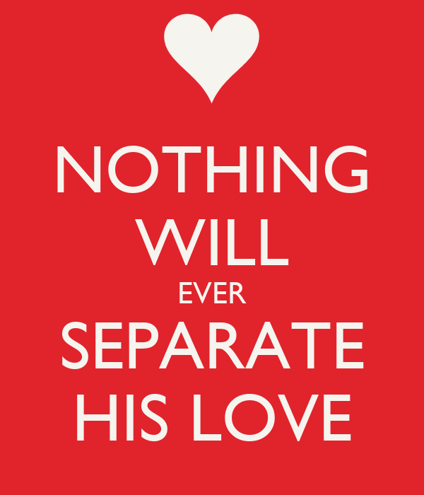 NOTHING WILL EVER SEPARATE HIS LOVE