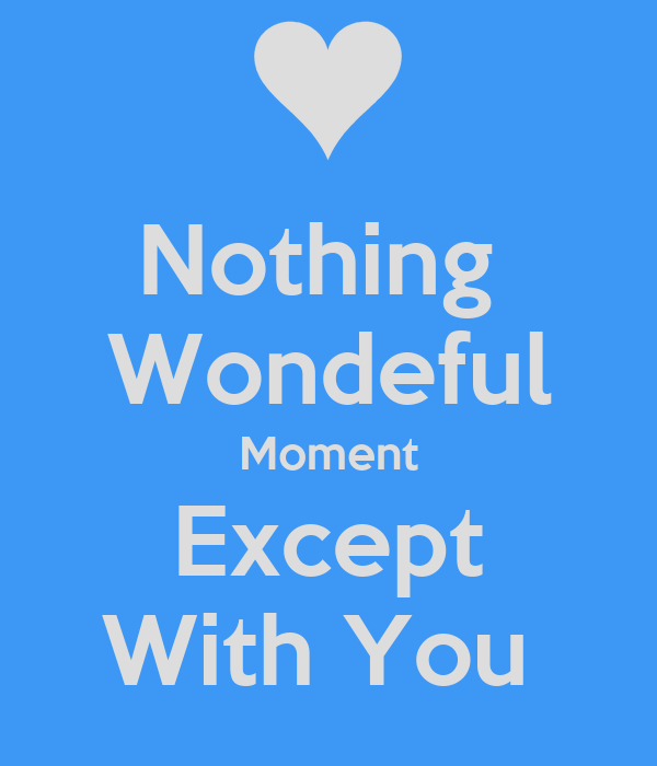 Nothing  Wondeful Moment Except With You
