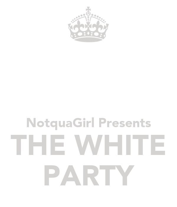 NotquaGirl Presents THE WHITE PARTY