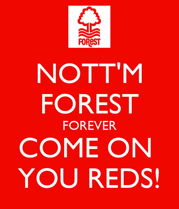 NOTT'M FOREST FOREVER COME ON  YOU REDS!