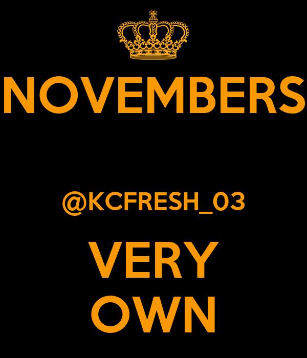 NOVEMBERS  @KCFRESH_03 VERY OWN