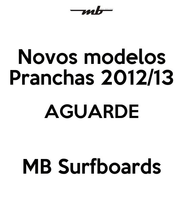 Novos modelos Pranchas 2012/13 AGUARDE  MB Surfboards