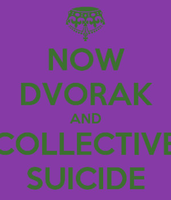 NOW DVORAK AND COLLECTIVE SUICIDE