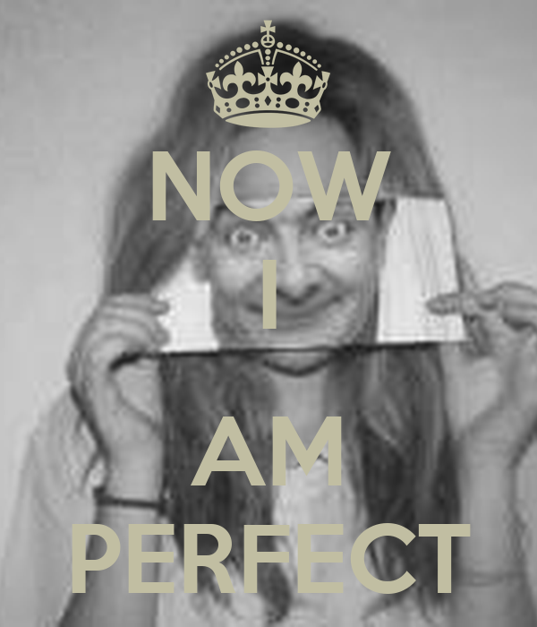 NOW I  AM PERFECT