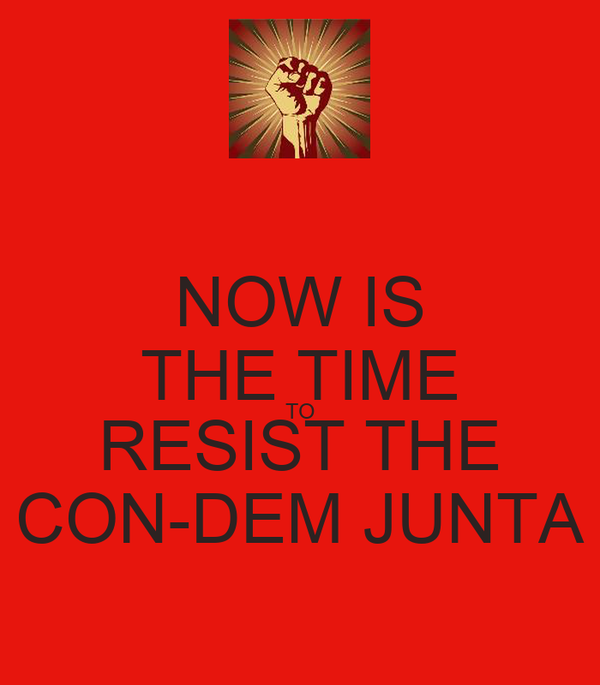 NOW IS THE TIME TO RESIST THE CON-DEM JUNTA