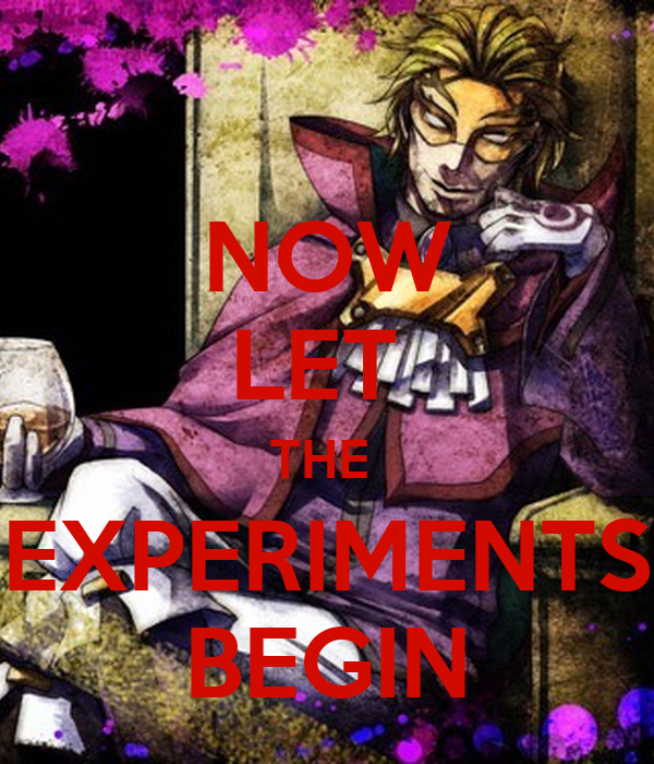 NOW LET  THE  EXPERIMENTS BEGIN