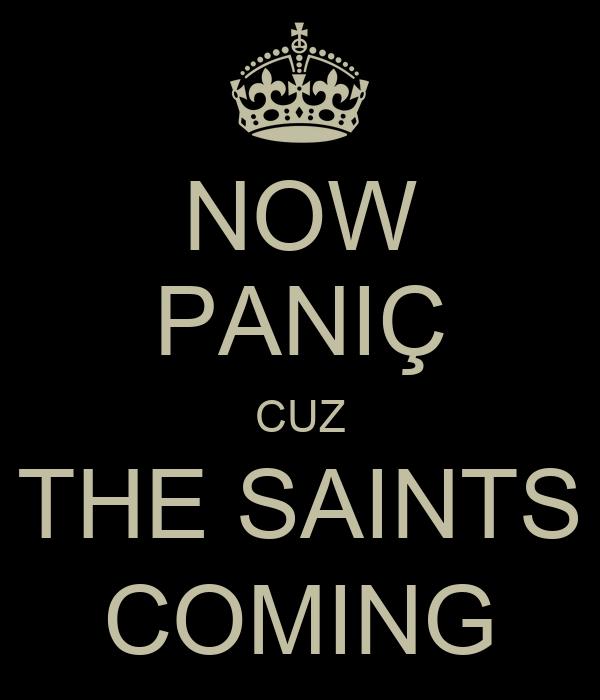 NOW PANIÇ CUZ THE SAINTS COMING