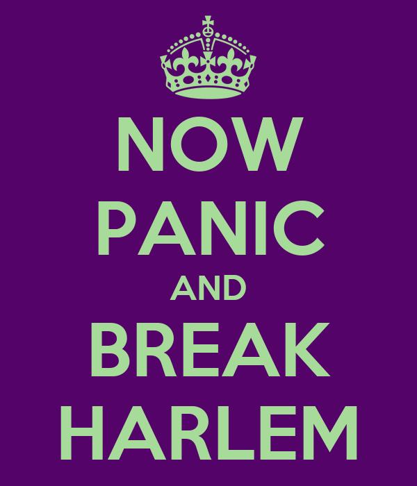 NOW PANIC AND BREAK HARLEM