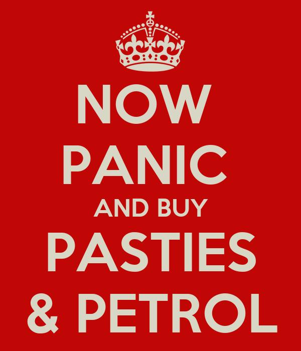 NOW  PANIC  AND BUY PASTIES & PETROL