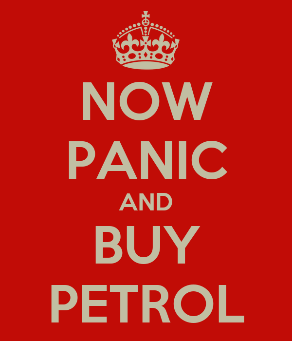 NOW PANIC AND BUY PETROL