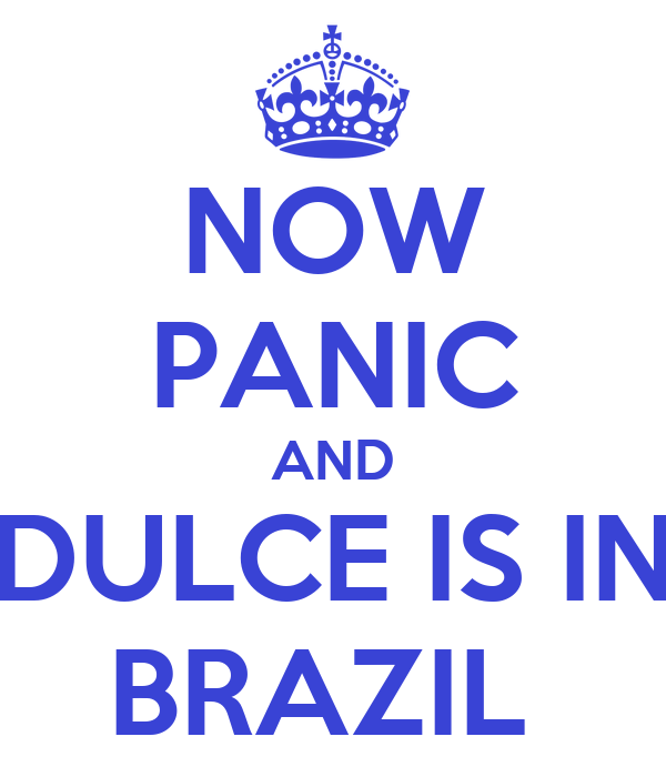 NOW PANIC AND DULCE IS IN BRAZIL
