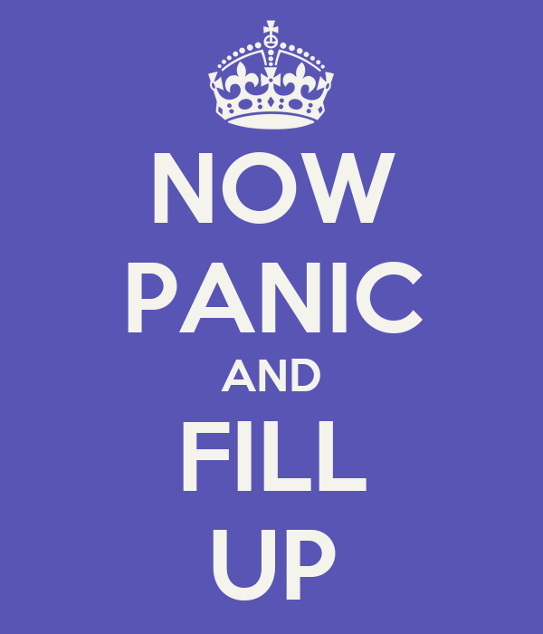 NOW PANIC AND FILL UP