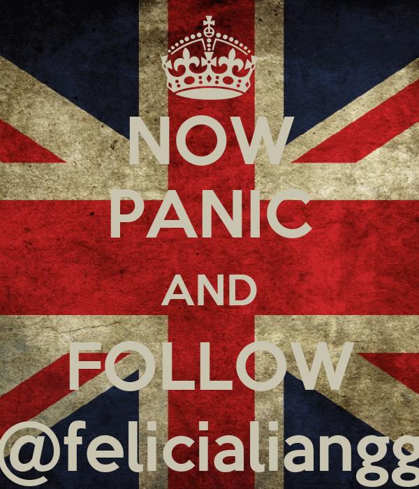 NOW PANIC AND FOLLOW @felicialiangg