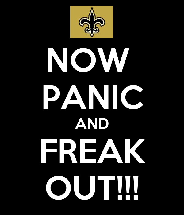 NOW  PANIC AND FREAK OUT!!!