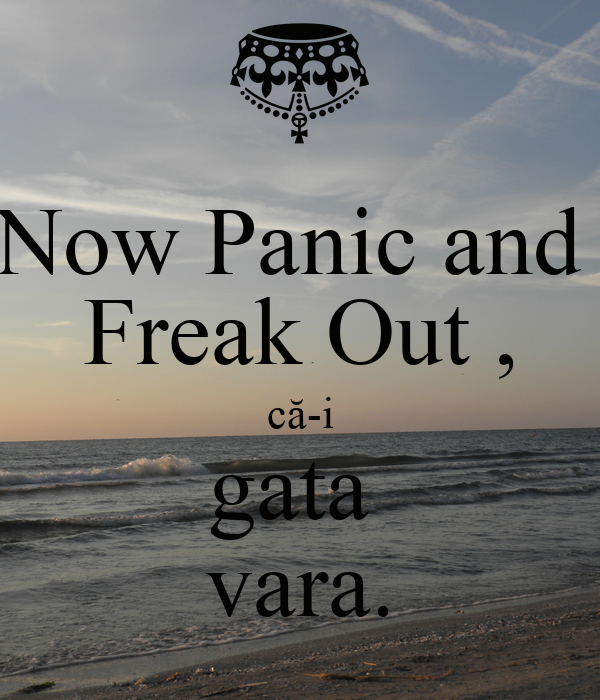 Now Panic and  Freak Out , că-i gata  vara.