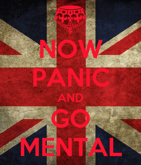 NOW PANIC AND GO MENTAL