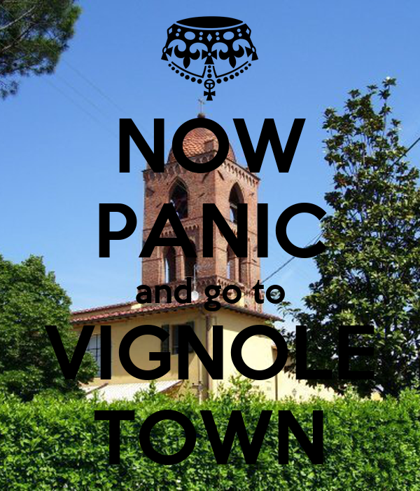 NOW PANIC and go to VIGNOLE TOWN