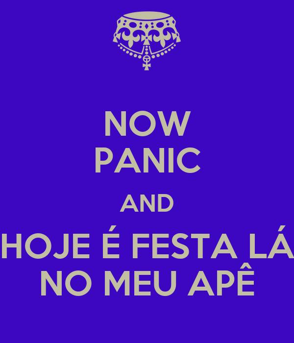 NOW PANIC AND HOJE É FESTA LÁ NO MEU APÊ