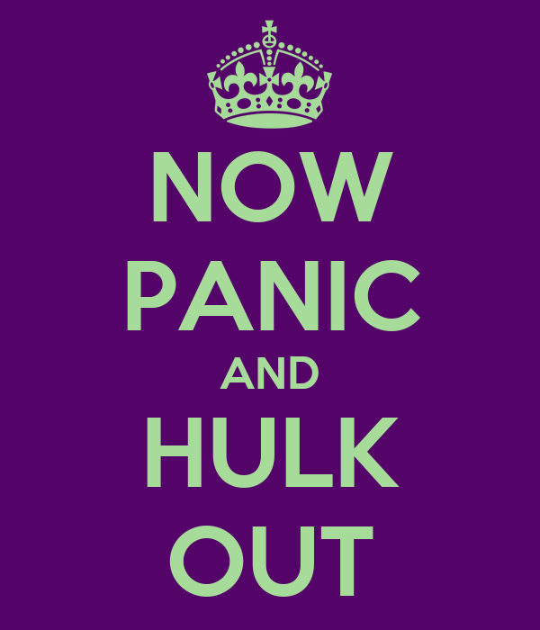 NOW PANIC AND HULK OUT