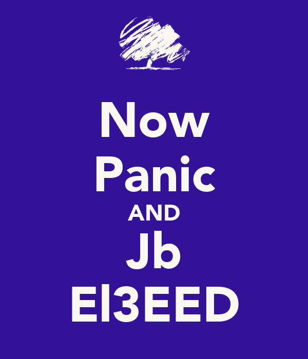 Now Panic AND Jb El3EED