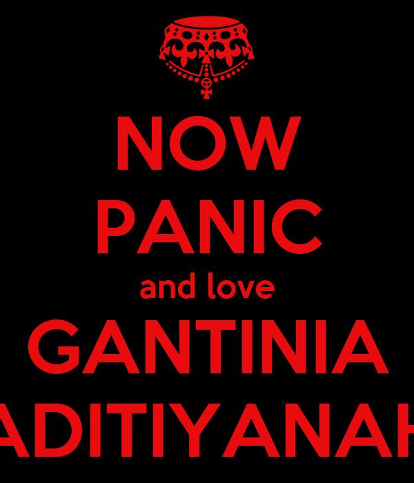 NOW PANIC and love GANTINIA ADITIYANAH