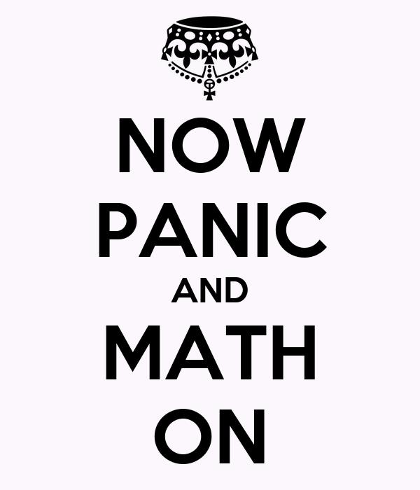 NOW PANIC AND MATH ON