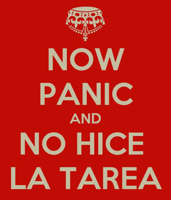 NOW PANIC AND NO HICE  LA TAREA
